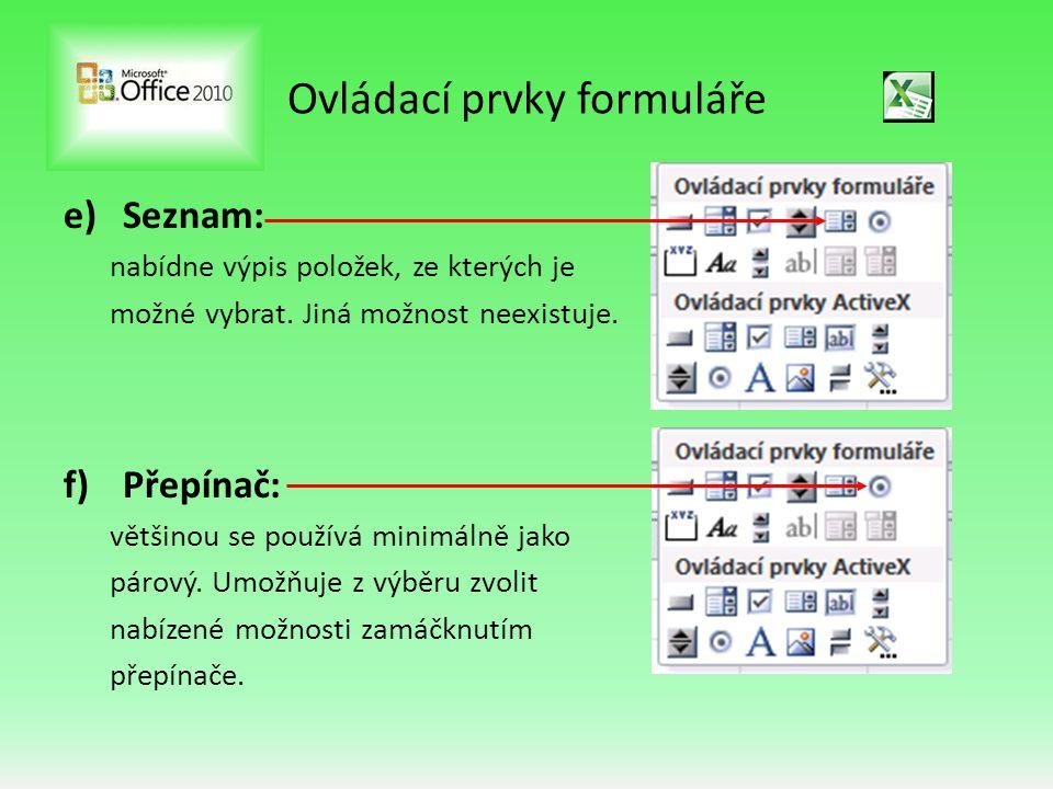 Ovládací prvky formuláře e)Seznam: nabídne výpis položek, ze kterých je možné vybrat. Jiná možnost neexistuje. f)Přepínač: většinou se používá minimál