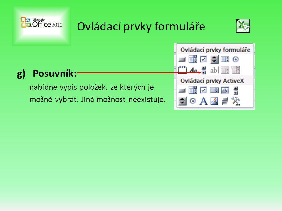 Ovládací prvky formuláře g)Posuvník: nabídne výpis položek, ze kterých je možné vybrat. Jiná možnost neexistuje.