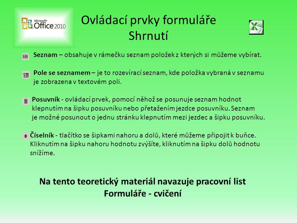 Ovládací prvky formuláře Shrnutí Seznam – obsahuje v rámečku seznam položek z kterých si můžeme vybírat. Pole se seznamem – je to rozevírací seznam, k