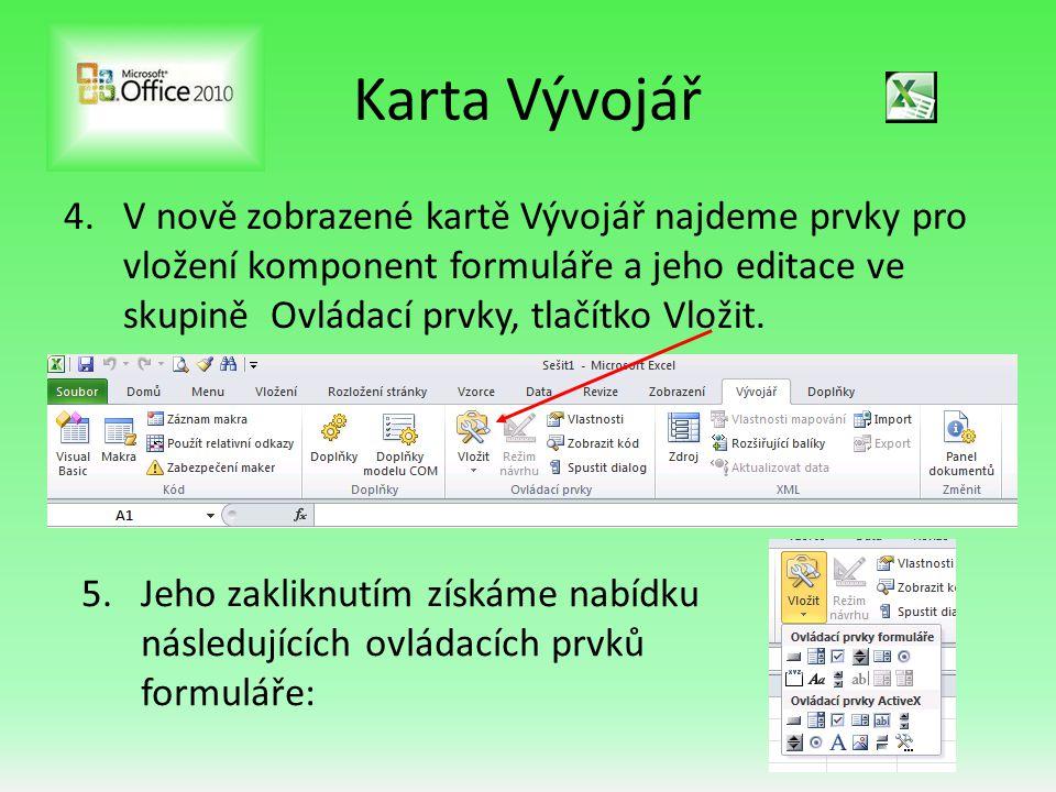 Karta Vývojář 4.V nově zobrazené kartě Vývojář najdeme prvky pro vložení komponent formuláře a jeho editace ve skupině Ovládací prvky, tlačítko Vložit
