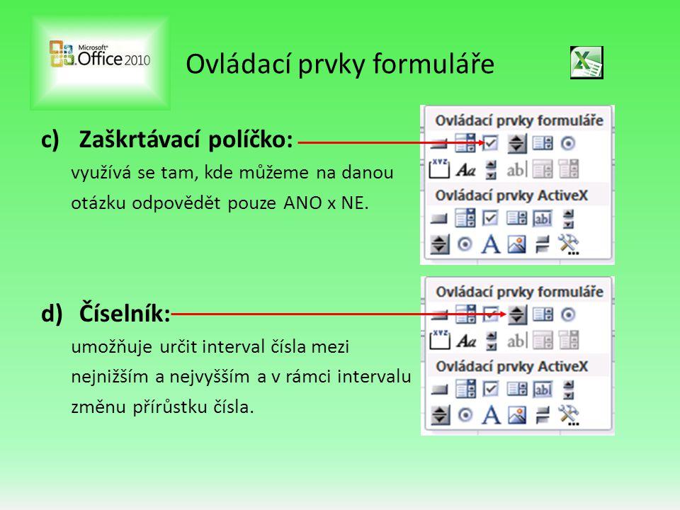 Ovládací prvky formuláře c)Zaškrtávací políčko: využívá se tam, kde můžeme na danou otázku odpovědět pouze ANO x NE. d)Číselník: umožňuje určit interv