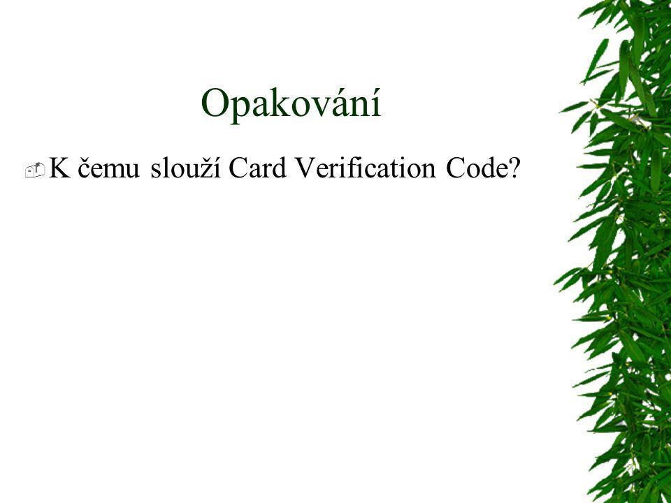 Opakování  K čemu slouží Card Verification Code?