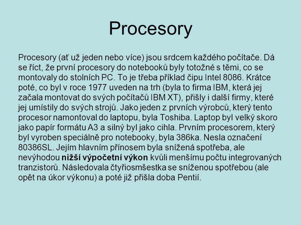 Procesory Procesory (ať už jeden nebo více) jsou srdcem každého počítače. Dá se říct, že první procesory do notebooků byly totožné s těmi, co se monto
