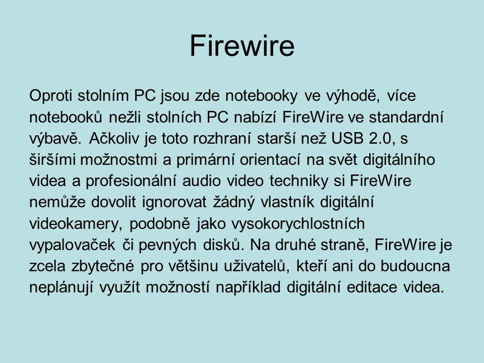 Firewire Oproti stolním PC jsou zde notebooky ve výhodě, více notebooků nežli stolních PC nabízí FireWire ve standardní výbavě. Ačkoliv je toto rozhra
