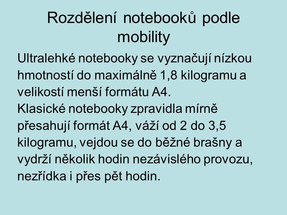 Rozdělení notebooků podle mobility Ultralehké notebooky se vyznačují nízkou hmotností do maximálně 1,8 kilogramu a velikostí menší formátu A4. Klasick