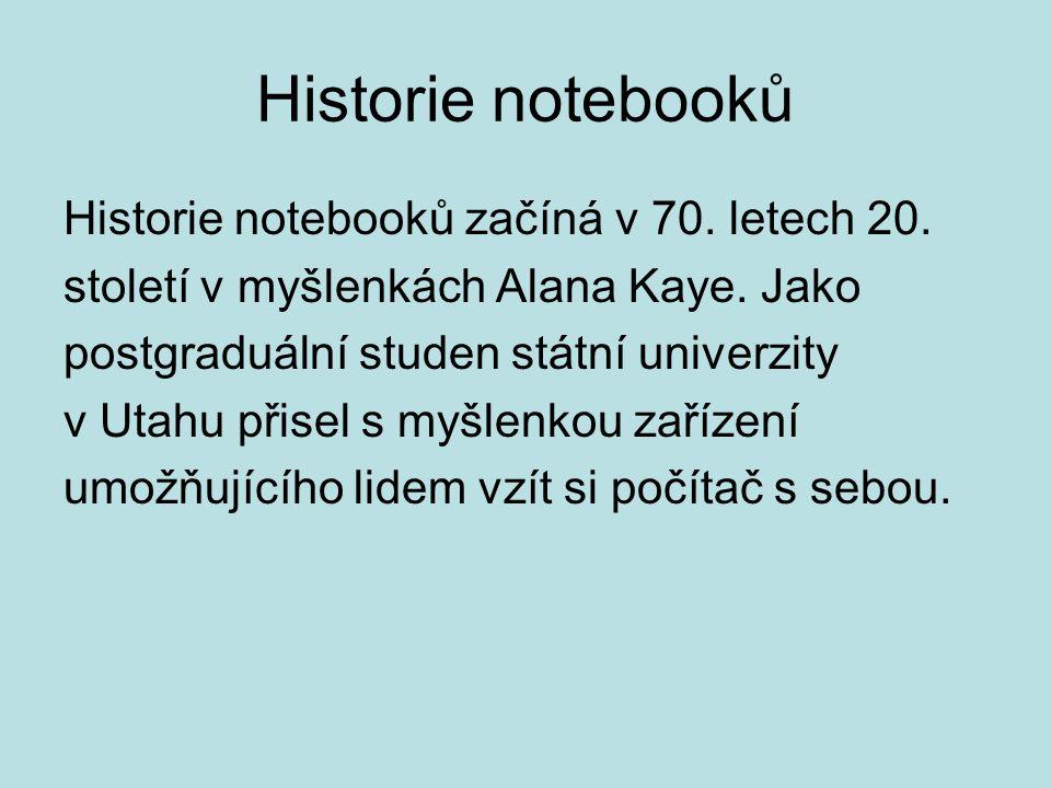Historie notebooků Historie notebooků začíná v 70. letech 20. století v myšlenkách Alana Kaye. Jako postgraduální studen státní univerzity v Utahu při