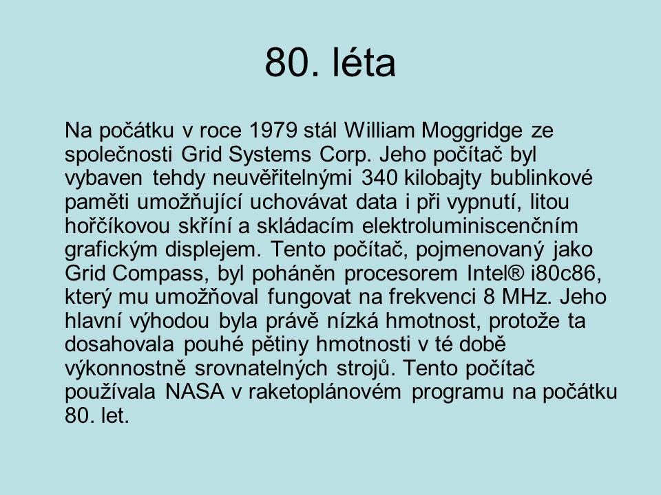 80. léta Na počátku v roce 1979 stál William Moggridge ze společnosti Grid Systems Corp. Jeho počítač byl vybaven tehdy neuvěřitelnými 340 kilobajty b