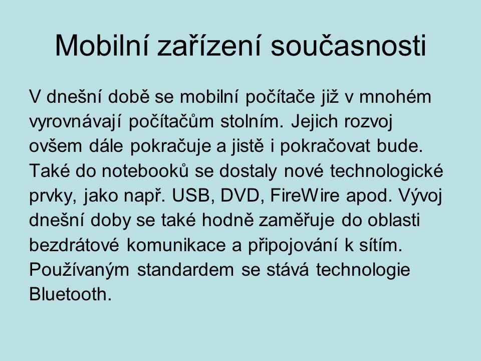Mobilní zařízení současnosti V dnešní době se mobilní počítače již v mnohém vyrovnávají počítačům stolním. Jejich rozvoj ovšem dále pokračuje a jistě