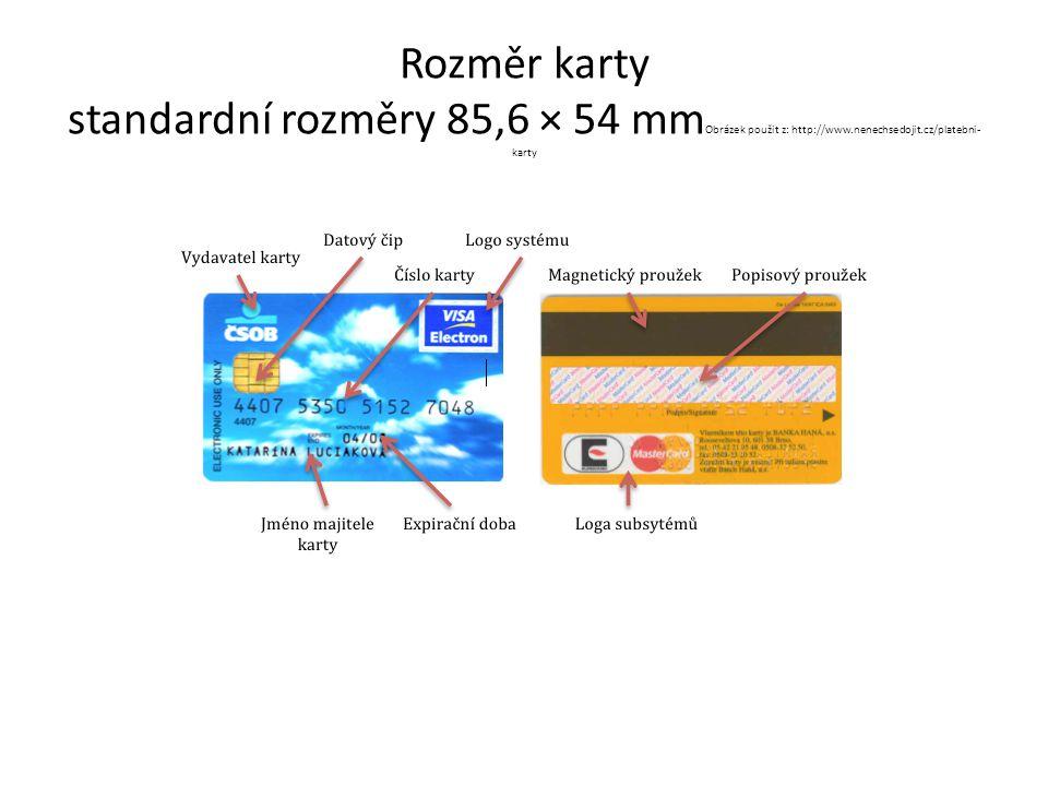 Rozměr karty standardní rozměry 85,6 × 54 mm Obrázek použit z: http://www.nenechsedojit.cz/platebni- karty