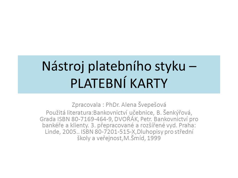 Nástroj platebního styku – PLATEBNÍ KARTY Zpracovala : PhDr.