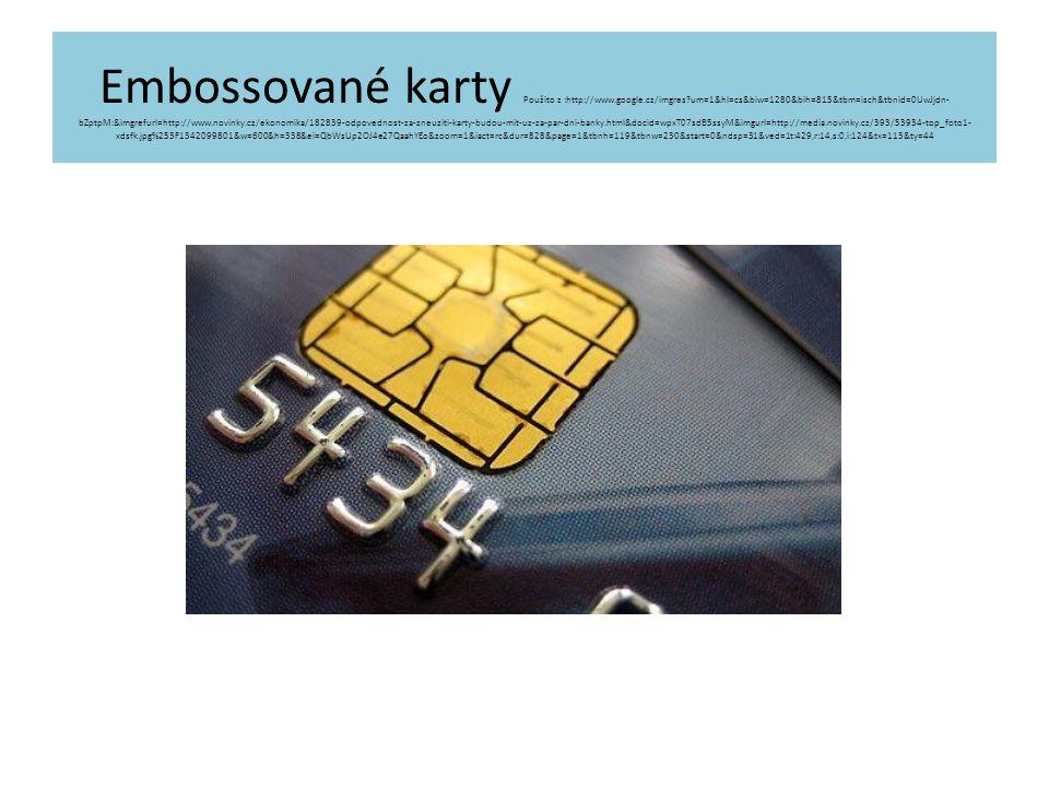 Embossované karty Použito z :http://www.google.cz/imgres?um=1&hl=cs&biw=1280&bih=815&tbm=isch&tbnid=0UwJjdn- bZptpM:&imgrefurl=http://www.novinky.cz/ekonomika/182839-odpovednost-za-zneuziti-karty-budou-mit-uz-za-par-dni-banky.html&docid=wpxT07sdB5ssyM&imgurl=http://media.novinky.cz/393/53934-top_foto1- xdsfk.jpg%253F1342099801&w=600&h=338&ei=QbWsUp2OJ4e27QaahYEo&zoom=1&iact=rc&dur=828&page=1&tbnh=119&tbnw=230&start=0&ndsp=31&ved=1t:429,r:14,s:0,i:124&tx=113&ty=44