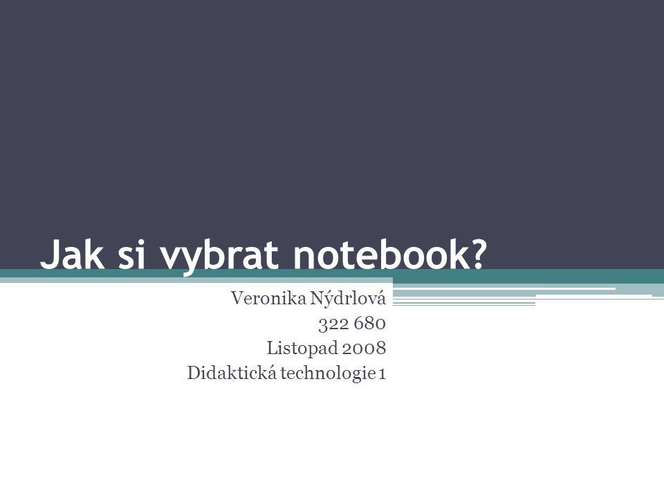Jak si vybrat notebook Veronika Nýdrlová 322 680 Listopad 2008 Didaktická technologie 1