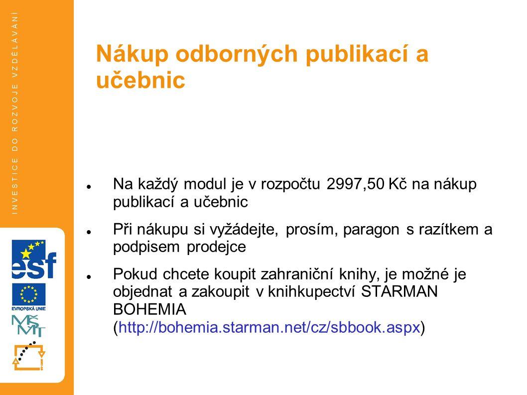 Na každý modul je v rozpočtu 2997,50 Kč na nákup publikací a učebnic Při nákupu si vyžádejte, prosím, paragon s razítkem a podpisem prodejce Pokud chcete koupit zahraniční knihy, je možné je objednat a zakoupit v knihkupectví STARMAN BOHEMIA (http://bohemia.starman.net/cz/sbbook.aspx) Nákup odborných publikací a učebnic