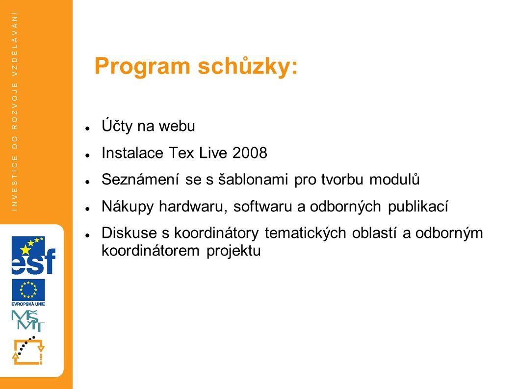 Účty na webu Instalace Tex Live 2008 Seznámení se s šablonami pro tvorbu modulů Nákupy hardwaru, softwaru a odborných publikací Diskuse s koordinátory tematických oblastí a odborným koordinátorem projektu Program schůzky: