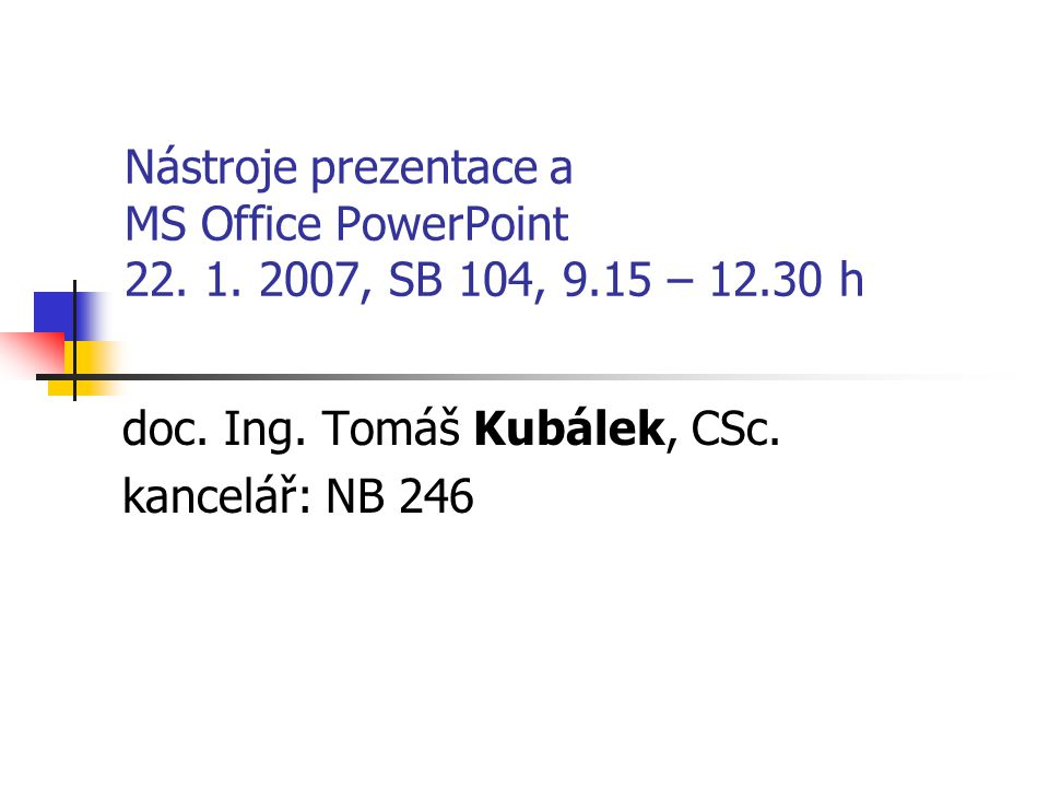 Nástroje prezentace a MS Office PowerPoint 22.1. 2007, SB 104, 9.15 – 12.30 h doc.