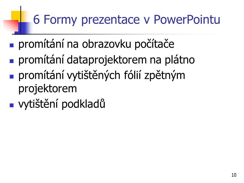 10 6 Formy prezentace v PowerPointu promítání na obrazovku počítače promítání dataprojektorem na plátno promítání vytištěných fólií zpětným projektore
