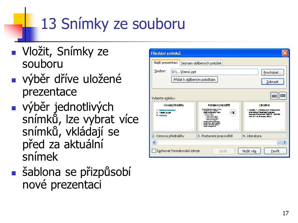 17 13 Snímky ze souboru Vložit, Snímky ze souboru výběr dříve uložené prezentace výběr jednotlivých snímků, lze vybrat více snímků, vkládají se před z