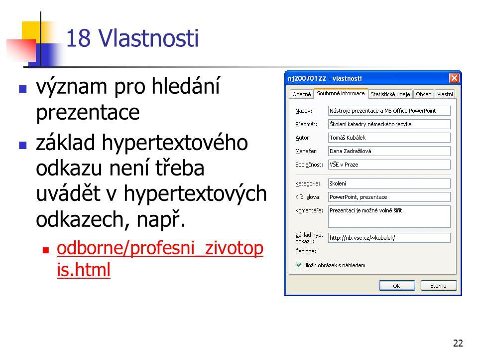 22 18 Vlastnosti význam pro hledání prezentace základ hypertextového odkazu není třeba uvádět v hypertextových odkazech, např. odborne/profesni_zivoto
