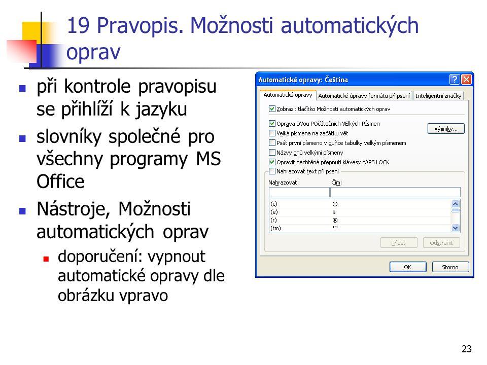 23 19 Pravopis. Možnosti automatických oprav při kontrole pravopisu se přihlíží k jazyku slovníky společné pro všechny programy MS Office Nástroje, Mo