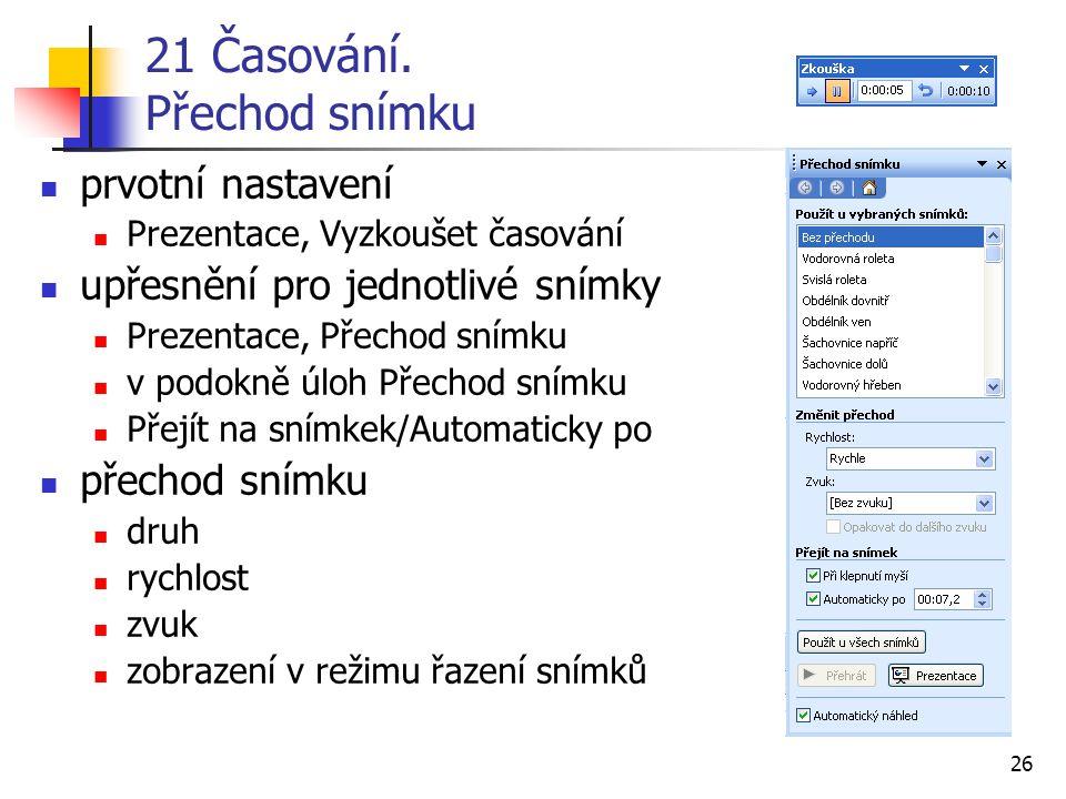 26 21 Časování. Přechod snímku prvotní nastavení Prezentace, Vyzkoušet časování upřesnění pro jednotlivé snímky Prezentace, Přechod snímku v podokně ú