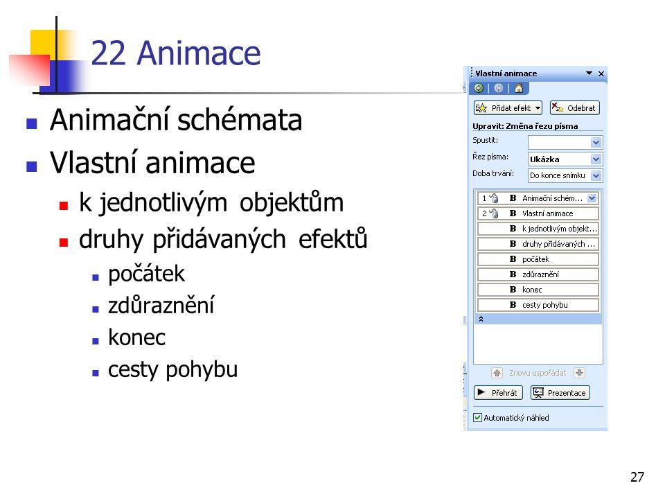 27 22 Animace Animační schémata Vlastní animace k jednotlivým objektům druhy přidávaných efektů počátek zdůraznění konec cesty pohybu