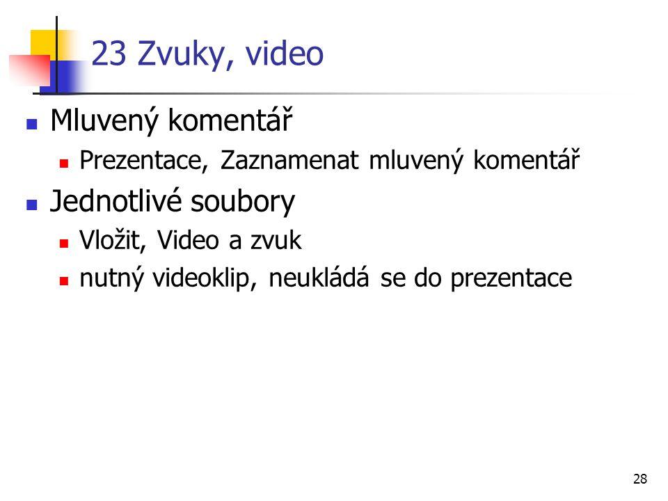 28 23 Zvuky, video Mluvený komentář Prezentace, Zaznamenat mluvený komentář Jednotlivé soubory Vložit, Video a zvuk nutný videoklip, neukládá se do pr