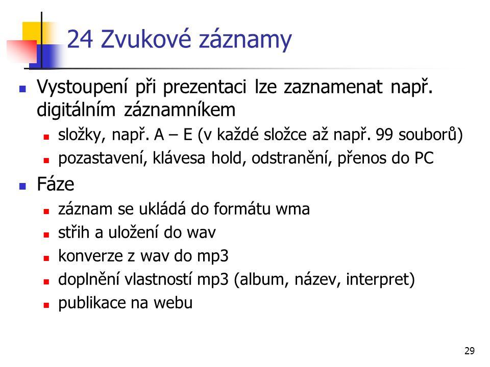 29 24 Zvukové záznamy Vystoupení při prezentaci lze zaznamenat např. digitálním záznamníkem složky, např. A – E (v každé složce až např. 99 souborů) p