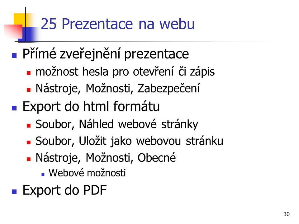 30 25 Prezentace na webu Přímé zveřejnění prezentace možnost hesla pro otevření či zápis Nástroje, Možnosti, Zabezpečení Export do html formátu Soubor