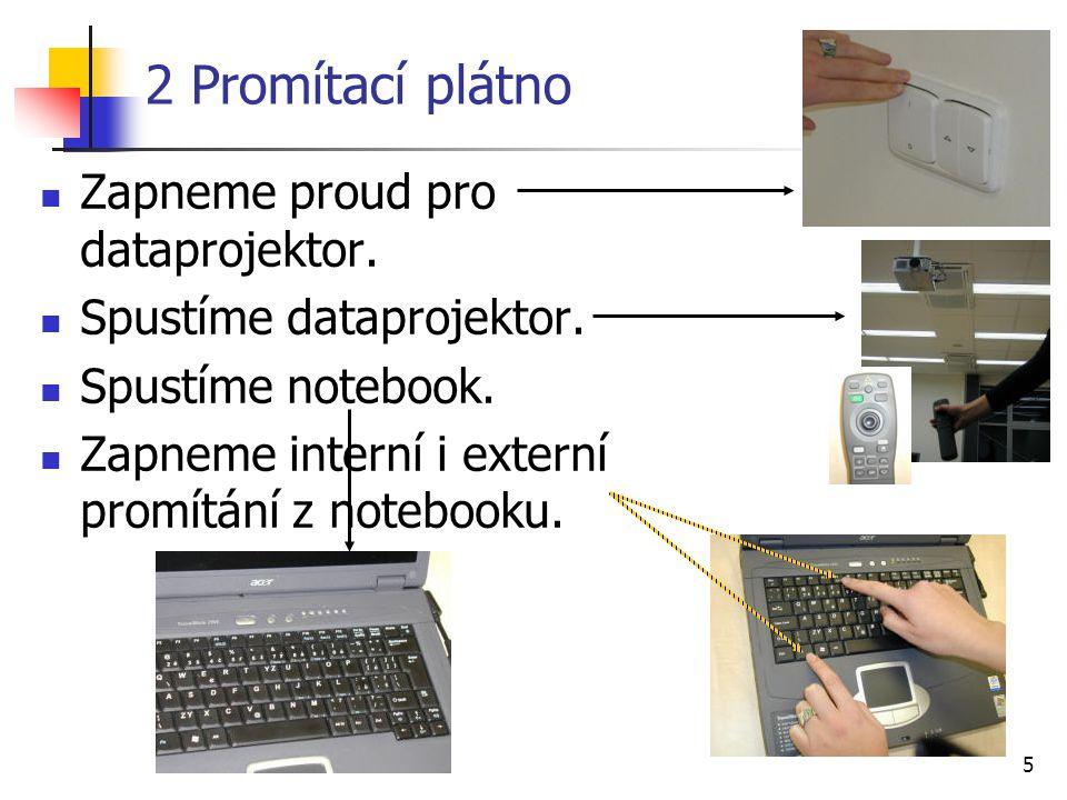 5 2 Promítací plátno Zapneme proud pro dataprojektor. Spustíme dataprojektor. Spustíme notebook. Zapneme interní i externí promítání z notebooku.