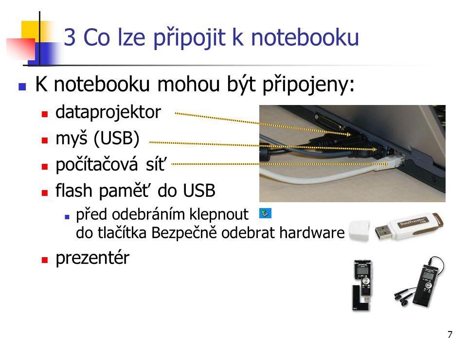 7 3 Co lze připojit k notebooku K notebooku mohou být připojeny: dataprojektor myš (USB) počítačová síť flash paměť do USB před odebráním klepnout do
