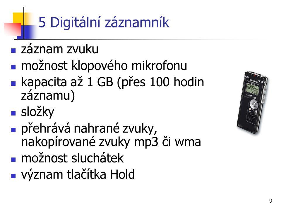 9 5 Digitální záznamník záznam zvuku možnost klopového mikrofonu kapacita až 1 GB (přes 100 hodin záznamu) složky přehrává nahrané zvuky, nakopírované