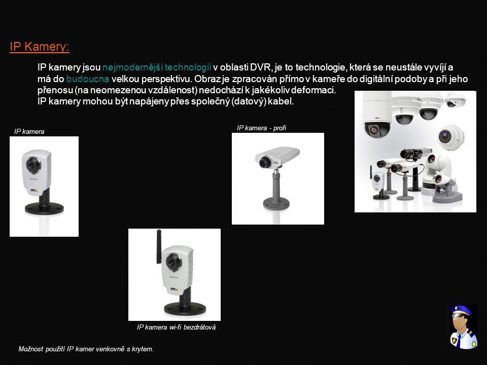 IP Kamery: IP kamery jsou nejmodernější technologií v oblasti DVR, je to technologie, která se neustále vyvíjí a má do budoucna velkou perspektivu. Ob