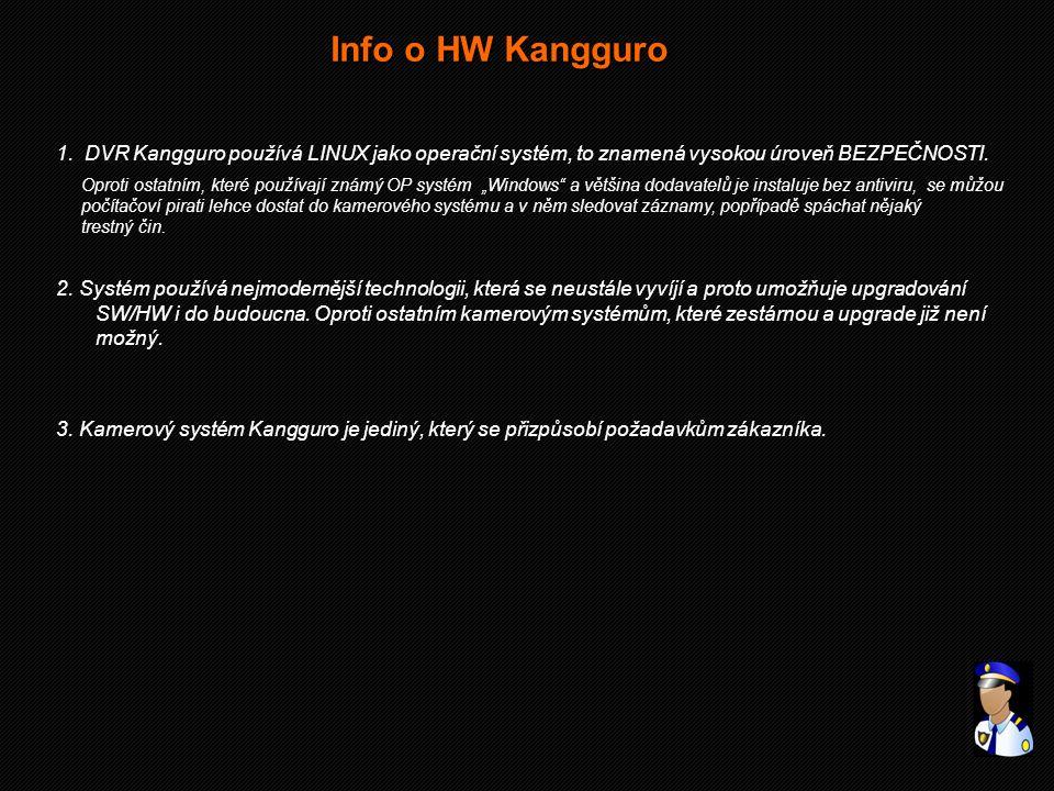 Info o HW Kangguro 1. DVR Kangguro používá LINUX jako operační systém, to znamená vysokou úroveň BEZPEČNOSTI. Oproti ostatním, které používají známý O