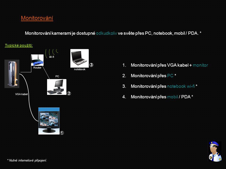Monitorování Monitorování kamerami je dostupné odkudkoliv ve světe přes PC, notebook, mobil / PDA. * * Nutné internetové připojení. Typické použití: V
