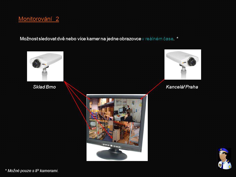 Monitorování 2 Možnost sledovat dvě nebo více kamer na jedne obrazovce v reálném čase. * Sklad BrnoKancelář Praha * Možné pouze s IP kamerami.