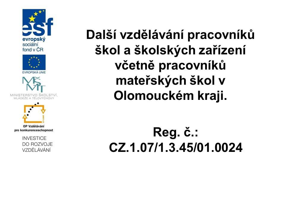 Další vzdělávání pracovníků škol a školských zařízení včetně pracovníků mateřských škol v Olomouckém kraji. Reg. č.: CZ.1.07/1.3.45/01.0024