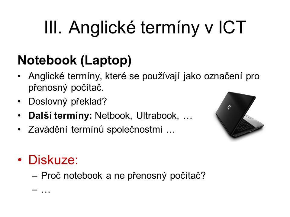 III. Anglické termíny v ICT Notebook (Laptop) Anglické termíny, které se používají jako označení pro přenosný počítač. Doslovný překlad? Další termíny
