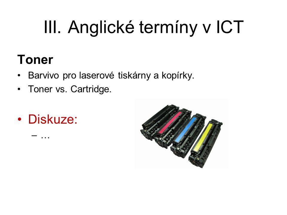 III. Anglické termíny v ICT Toner Barvivo pro laserové tiskárny a kopírky. Toner vs. Cartridge. Diskuze: –…
