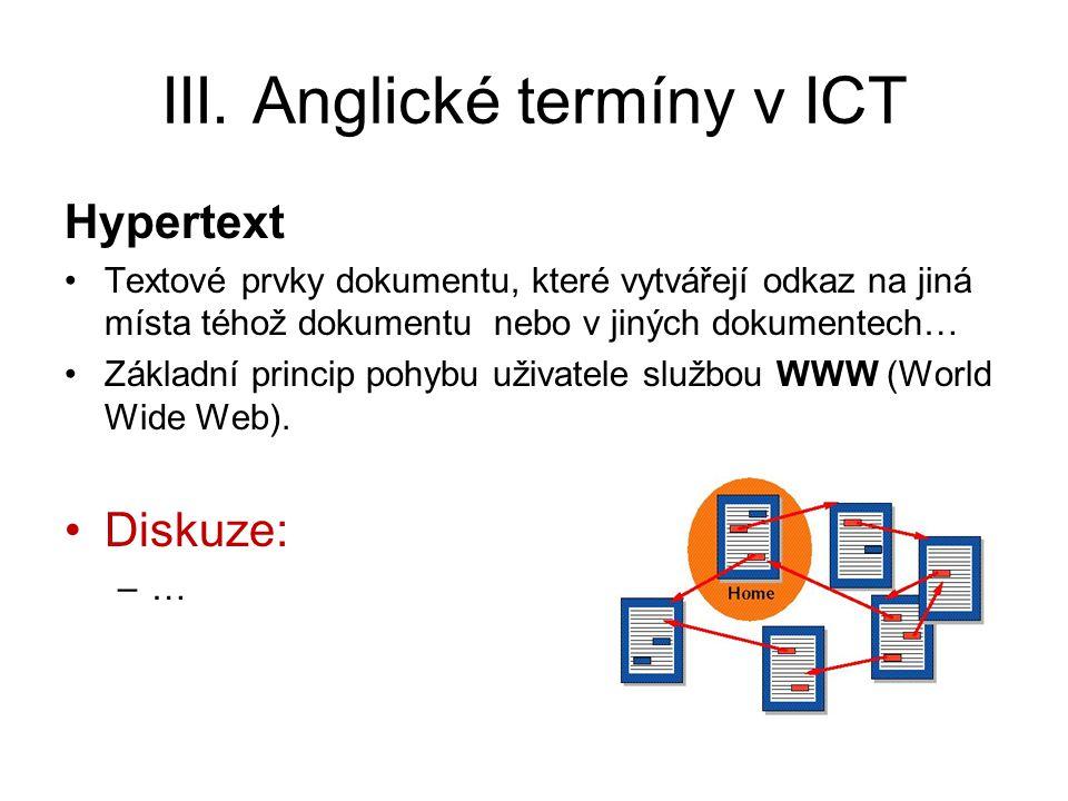 III. Anglické termíny v ICT Hypertext Textové prvky dokumentu, které vytvářejí odkaz na jiná místa téhož dokumentu nebo v jiných dokumentech… Základní