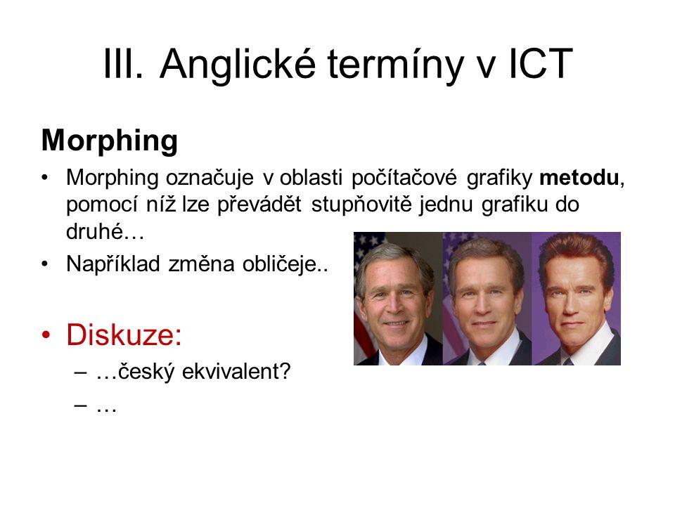 III. Anglické termíny v ICT Morphing Morphing označuje v oblasti počítačové grafiky metodu, pomocí níž lze převádět stupňovitě jednu grafiku do druhé…