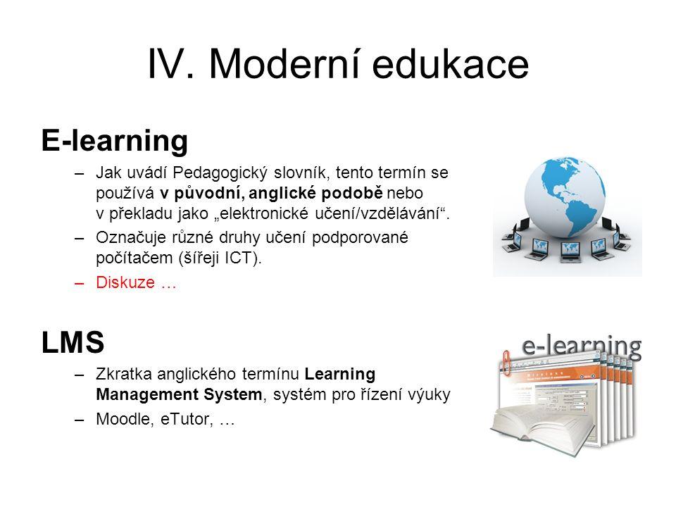 """IV. Moderní edukace E-learning –Jak uvádí Pedagogický slovník, tento termín se používá v původní, anglické podobě nebo v překladu jako """"elektronické u"""