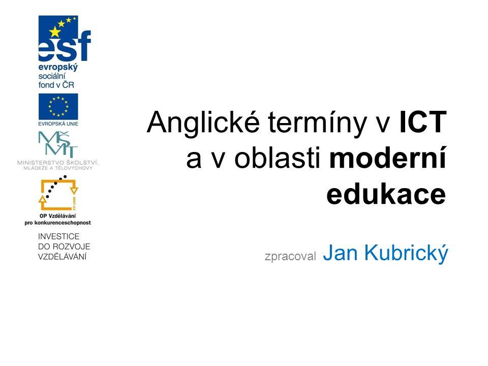 Anglické termíny v ICT a v oblasti moderní edukace zpracoval Jan Kubrický