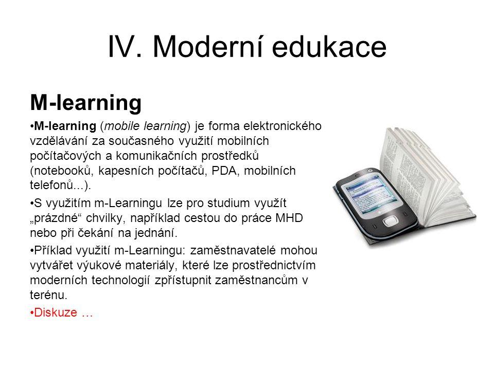 IV. Moderní edukace M-learning M-learning (mobile learning) je forma elektronického vzdělávání za současného využití mobilních počítačových a komunika