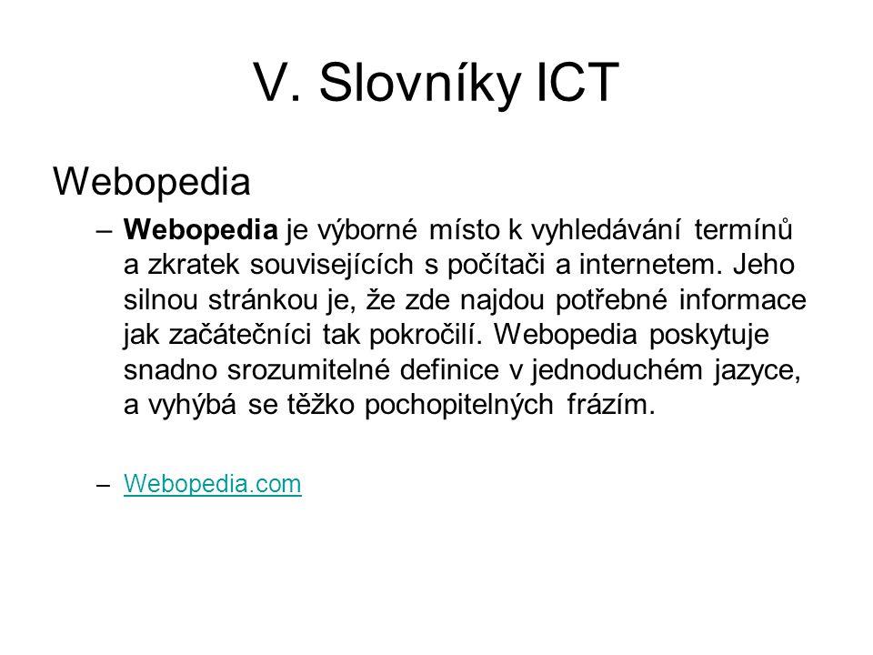 V. Slovníky ICT Webopedia –Webopedia je výborné místo k vyhledávání termínů a zkratek souvisejících s počítači a internetem. Jeho silnou stránkou je,