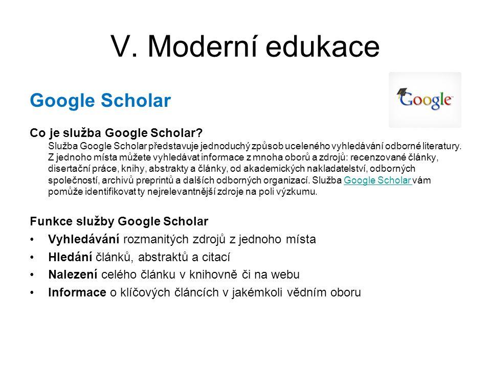 V. Moderní edukace Google Scholar Co je služba Google Scholar? Služba Google Scholar představuje jednoduchý způsob uceleného vyhledávání odborné liter