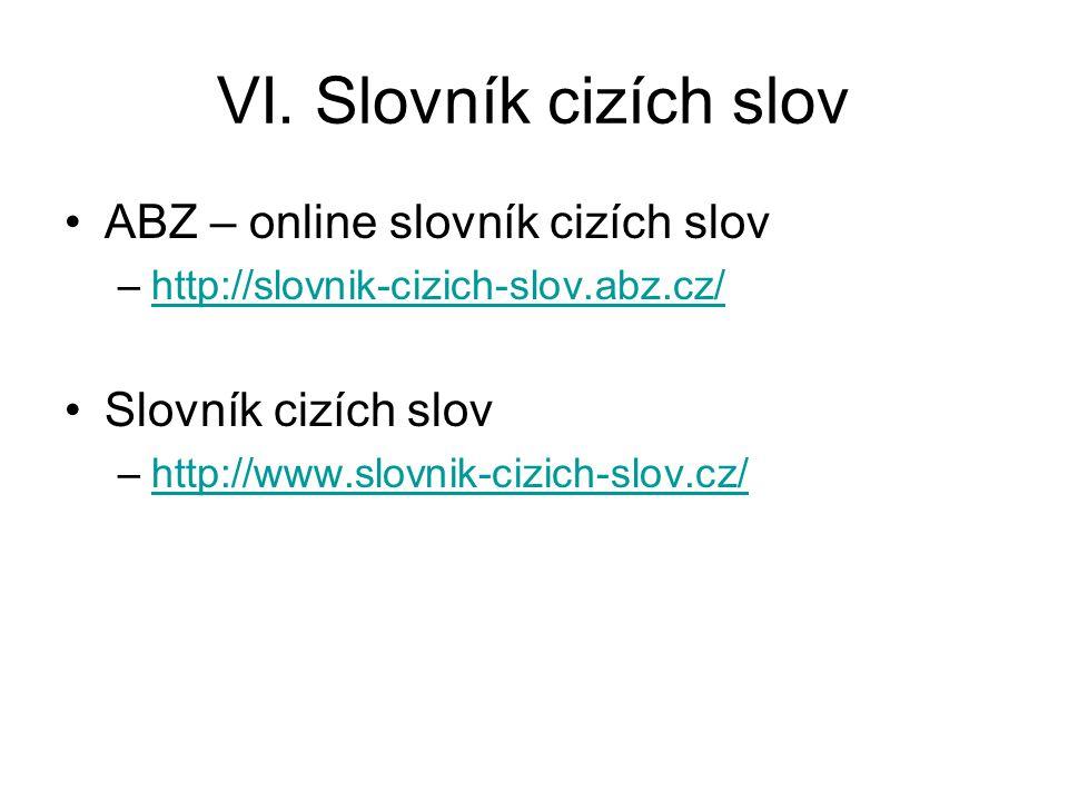 VI. Slovník cizích slov ABZ – online slovník cizích slov –http://slovnik-cizich-slov.abz.cz/http://slovnik-cizich-slov.abz.cz/ Slovník cizích slov –ht