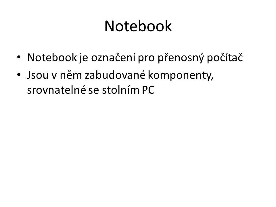 Notebook je označení pro přenosný počítač Jsou v něm zabudované komponenty, srovnatelné se stolním PC