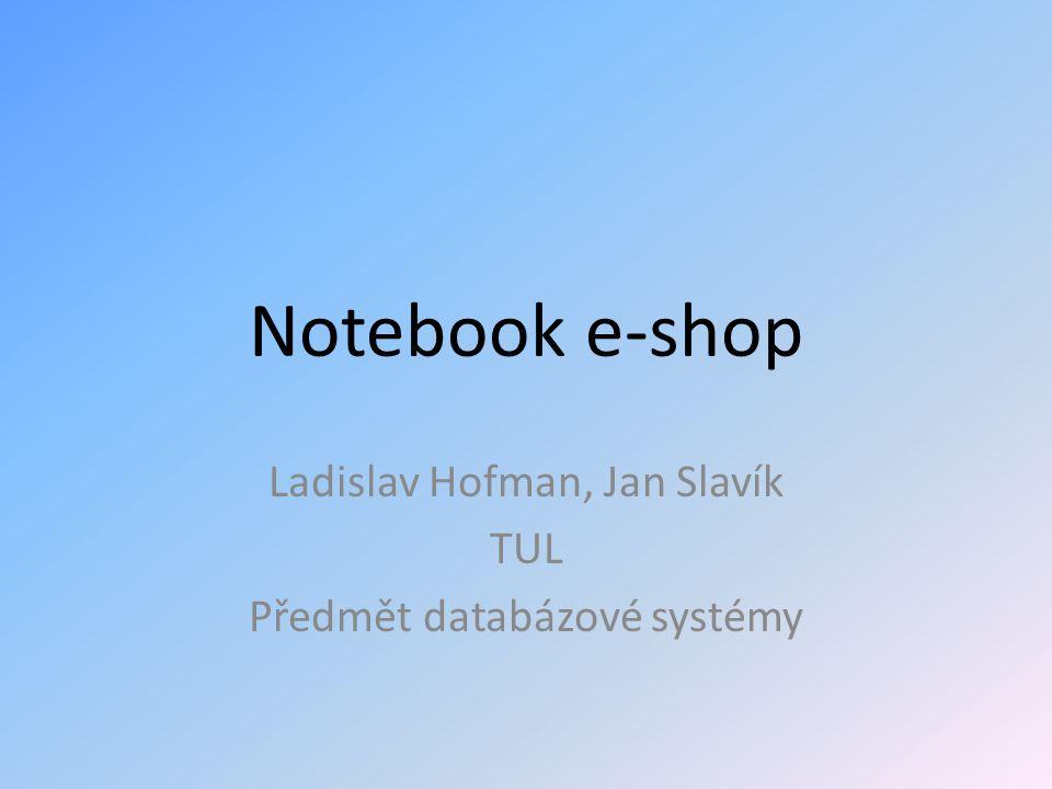 Zadání projektu Zákazník žádá vytvořit databázi notebooků pro e-shop s notebooky.