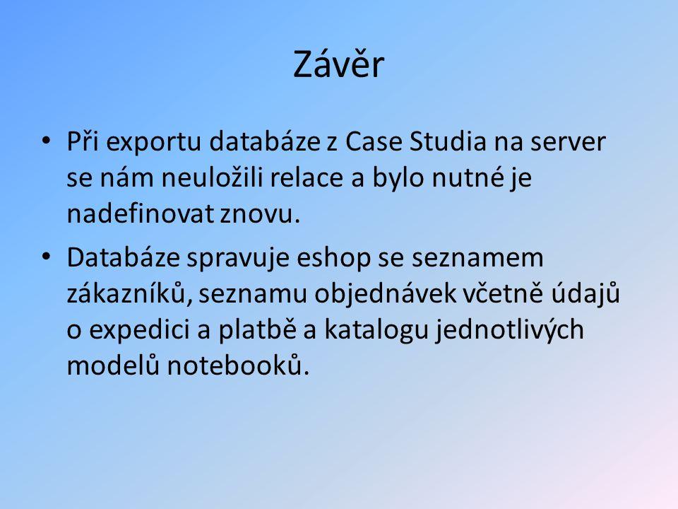 Závěr Při exportu databáze z Case Studia na server se nám neuložili relace a bylo nutné je nadefinovat znovu. Databáze spravuje eshop se seznamem záka
