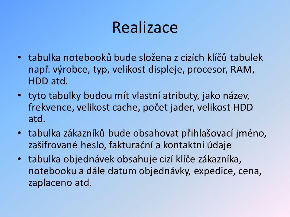 Realizace tabulka notebooků bude složena z cizích klíčů tabulek např. výrobce, typ, velikost displeje, procesor, RAM, HDD atd. tyto tabulky budou mít